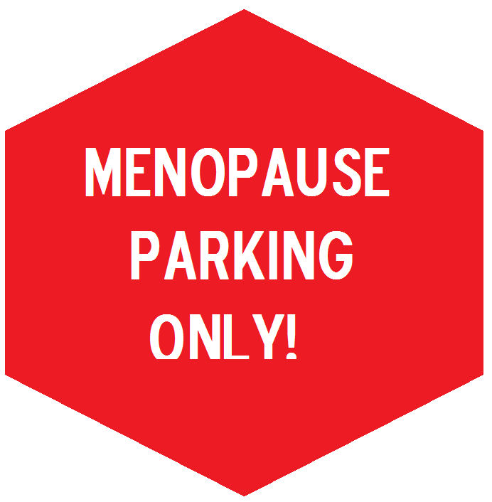 WOMEN 45 AND OVER: Menopause Parking. The Perfect Menopause Gifts!