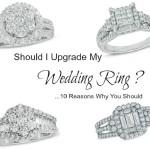 10 Reasons Should I Upgrade my wedding ring Zales