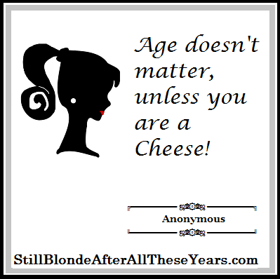 age doesn't matter unless you are cheese