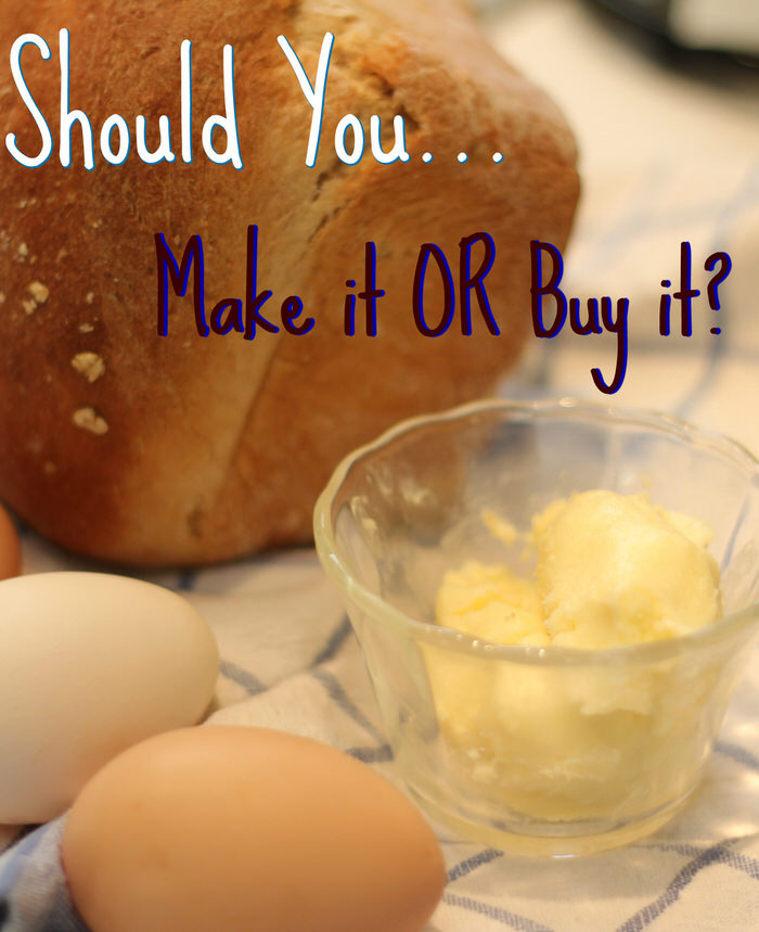 should you make it or Buy it Make the bread buy the butter