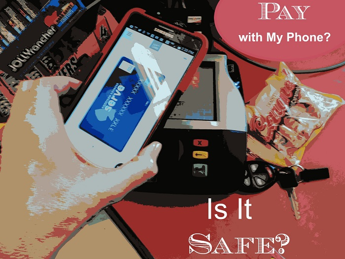 Pay with My Phone?  EEK!  Is that Safe?
