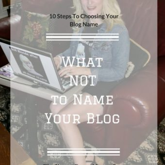 What NOT to Name Your Blog | 10 Steps To Choosing Your Blog Name