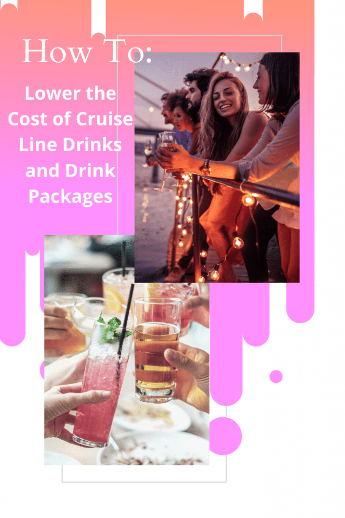 How to Lower the cost of Cruise Line Drinks and Drink Packages